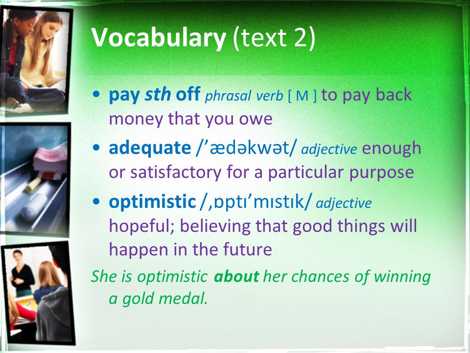 Vocabulary (text 2) pay sth off phrasal verb [ M ] to pay back money that you owe.